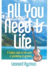 All You Need Is Life - Leonard Ryzman