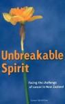 Unbreakable Spirit: Facing the Challenge of Cancer in New Zealand - Karen McMillan
