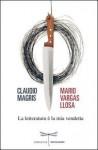 La letteratura è la mia vendetta - Mario Vargas Llosa, Bruno Arpaia, Claudio Magris