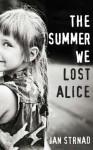 The Summer We Lost Alice - Jan Strnad