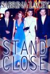 Stand Close 1 - Sabrina Lacey