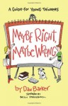 Maybe Right, Maybe Wrong: A Guide for Young Thinkers - Dan Barker