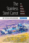 The Stainless Steel Carrot: An Auto Racing Odyssey—Revisited - Sylvia Wilkinson, Dust Jacket painting by Rob Ijbema., B&W and color photos by Stan Sholik, Dennis Gray, Tom Schultz, and many more