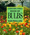 Gardeners' World Book of Bulbs - Sue Phillips