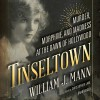 Tinseltown: Murder, Morphine, and Madness at the Dawn of Hollywood - Christopher Lane, William J. Mann