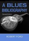 A Blues Bibliography - Robert Ford