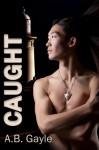 Caught - A.B. Gayle