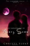 The Unraveling of Avery Snow - Christy Sloat