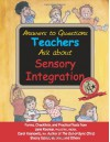 Answers to Questions Teachers Ask about Sensory Integration: Forms, Checklists, and Practical Tools for Teachers and Parents - Jane Koomar, Stacey Szklut, Carol Kranowitz, Lynn Balzer-Martin, Elizabeth Haber, Deanna Iris Sava