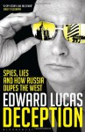 Deception: Spies, Lies and How Russia Dupes the West - Edward Lucas
