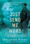 Just Send Me Word: A True Story of Love and Survival in the Gulag - Orlando Figes