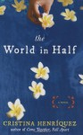 The World in Half - Cristina Henriquez