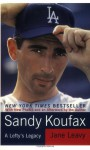Sandy Koufax: A Lefty's Legacy - Jane Leavy