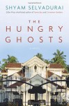 The Hungry Ghosts - Shyam Selvadurai