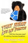 That Bear Ate My Pants!: Adventures of a Real Idiot Abroad - Tony James Slater
