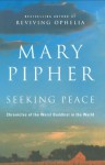 Seeking Peace: Chronicles of the Worst Buddhist in the World - Mary Pipher