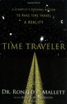 Time Traveler: A Scientist's Personal Mission to Make Time Travel a Reality - Ronald L. Mallett, Bruce Henderson
