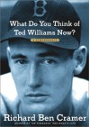 What Do You Think of Ted Williams Now?: A Remembrance - Richard Ben Cramer, Ruth Fecych