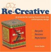 Re-Creative: 50 Projects for Turning Found Items Into Contemporary Design - Steve Dodds