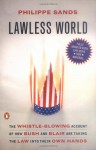 Lawless World: America And The Making And Breaking Of Global Rules - Philippe Sands