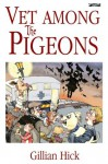 Vet among the Pigeons - Gillian Hick, Martyn Turner