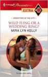Wild Fling or a Wedding Ring? - Mira Lyn Kelly