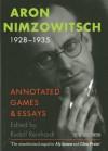 Aron Nimzowitsch 1928-1935: Annotated Games & Essays - Aron Nimzowitsch, Rudolf Reinhardt
