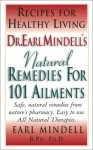 Dr. Earl Mindell's Natural Remedies For 101 Ailments - Earl Mindell