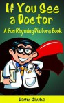 If You See a Doctor: A Fun Rhyming Picture Book - David Chuka