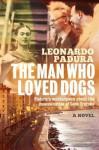 The Man Who Loved Dogs - Leonardo Padura Fuentes, Anna Kushner