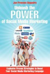 Unleash the Power of Social Media Marketing: Explosive Proven Strategies to Boost Your Social Media Marketing Campaign - Joe Praveen Sequeira