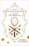 The Tournament: A Novel of the 20th Century - John Clarke