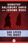 God Speed the Night - Dorothy Salisbury Davis, Jerome Ross