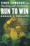 Run to Win: Vince Lombardi on Coaching and Leadership - Don Phillips