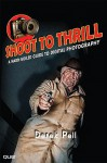 Shoot to Thrill: A Hard-Boiled Guide to Digital Photography - Derek Pell