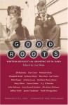 Good Roots: Writers Reflect on Growing Up in Ohio - Lisa Watts, Mark Winegardner, R.L. Stine