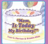 Mom, Is Today My Birthday? - Tracy D. Morrison, Annette Smith