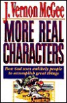 More Real Characters: How God Uses Unlikely People to Accomplish Great Things (Real Characters , Vol 1) - J. Vernon McGee
