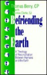 Befriending the Earth: A Theology of Reconciliation Between Humans and the Earth - Thomas Mary Berry, Stephen Dunn