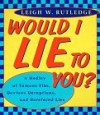 Would I Lie to You: A Medley of Famous Fibs, Farces, Deceptions, Distortions and Bare-Faced Lies - Leigh W. Rutledge