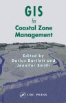 GIS for Coastal Zone Management - Darius J. Bartlett, Jennifer Smith