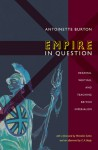 Empire in Question: Reading, Writing, and Teaching British Imperialism - Antoinette Burton, Mrinalini Sinha, C. A. Bayly
