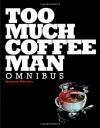 Too Much Coffee Man Omnibus - Shannon Wheeler