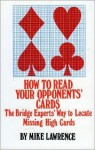 How to Read Your Opponent's Cards: The Bridge Experts' Way to Locate Missing High Cards - Mike Lawrence