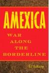 Amexica: War Along the Borderline - Ed Vulliamy