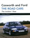 Cosworth and Ford: The Road Cars: The Insiders' View - Graham Robson