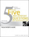 Peter Drucker's The Five Most Important Question Self Assessment Tool: Facilitator's Guide (J B Leader To Leader Institute/Pf Drucker Foundation) - Leader to Leader Institute