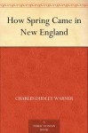 How Spring Came in New England - Charles Dudley Warner