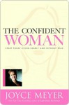 The Confident Woman: Start Today Living Boldly and Without Fear - Joyce Meyer, Todd Hafer, Pat Lentz