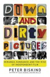 Down and Dirty Pictures: Miramax, Sundance, and the Rise of Independent Fil - Peter Biskind